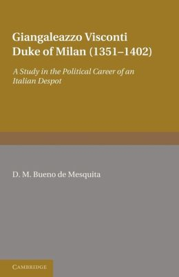 Giangaleazzo Visconti, Duke of Milan (1351-1402): A Study in the Political Career of an Italian Despot