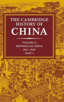 The Cambridge History of China, Volume 12, Republican China, 1912-1949, Part 1