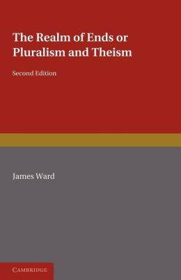 The Realm of Ends: Or Pluralism and Theism