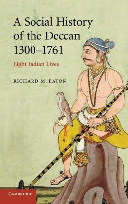 A Social History of the Deccan, 1300-1761: Eight Indian Lives