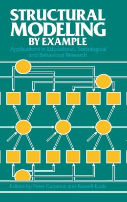 Structural Modeling by Example: Applications in Educational, Sociological, and Behavioral Research