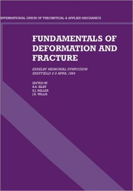 Fundamentals of Deformation and Fracture: Eshelby Memorial Symposium Sheffield 2-5 April 1984