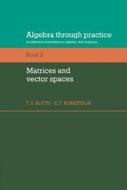 Algebra Through Practice, Volume 2: Matrices and Vector Spaces: A Collection of Problems in Algebra with Solutions