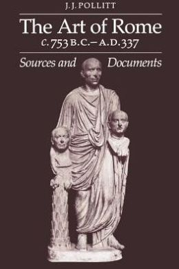 The Art of Rome c.753 B.C.-A.D. 337: Sources and Documents