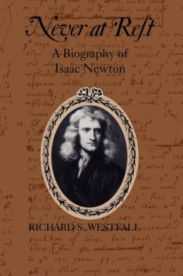 Never at Rest: A Biography of Isaac Newton