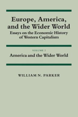 Europe, America, and the Wider World: Volume 2, America and the Wider World: Essays on the Economic History of Western Capitalism