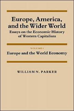 Europe, America, and the Wider World: Volume 1, Europe and the World Economy: Essays on the Economic History of Western Capitalism