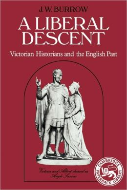 A Liberal Descent: Victorian historians and the English past