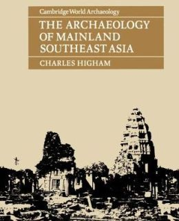 The Archaeology of Mainland Southeast Asia: From 10,000 B.C. to the Fall of Angkor