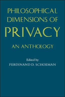 Philosophical Dimensions of Privacy: An Anthology