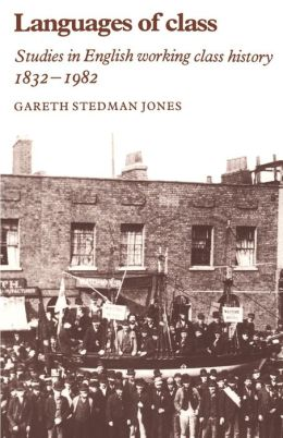Languages of Class: Studies in English Working Class History, 1832-1982