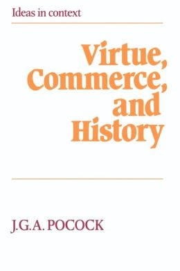 Virtue, Commerce, and History: Essays on Political Thought and History, Chiefly in the Eighteenth Century