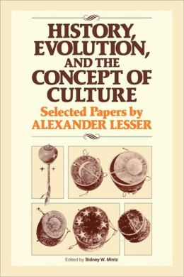 History, Evolution and the Concept of Culture: Selected Papers by Alexander Lesser