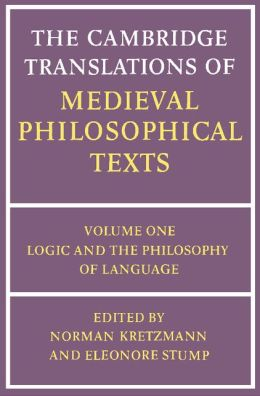 The Cambridge Translations of Medieval Philosophical Texts, Volume 1: Logic and the Philosophy of Language