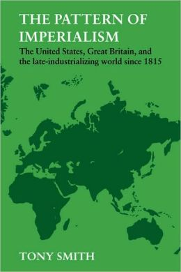 The Pattern of Imperialism: The United States, Great Britian and the Late-Industrializing World Since 1815