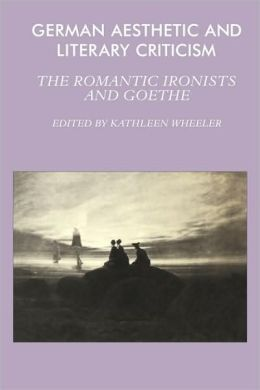 German Aesthetic and Literary Criticism: The Romantic Ironists and Goethe