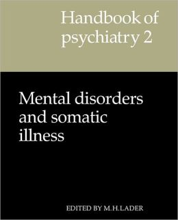 Handbook of Psychiatry, Volume 2: Mental Disorders and Somatic Illness
