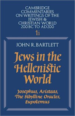 Jews in the Hellenistic World, Volume 1: Part 1: Josephus, Aristeas, The Sibylline Oracles, Eupolemus