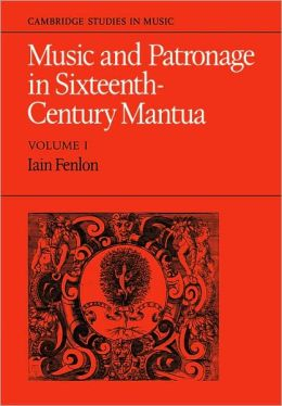 Music and Patronage in Sixteenth-Century Mantua, Volume 2