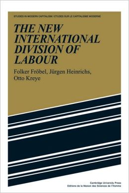 The New International Division of Labour: Structural Unemployment in Industrialised Countries and Industrialisation in Developing Countries