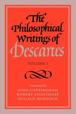 The Philosophical Writings of Descartes, Volume 1