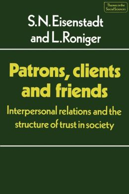 Patrons, Clients and Friends: Interpersonal Relations and the Structure of Trust in Society