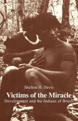 Victims of the Miracle: Development and the Indians of Brazil