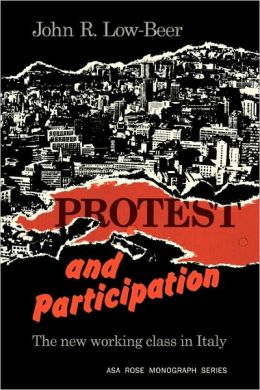 Protest and Participation: The New Working Class in Italy