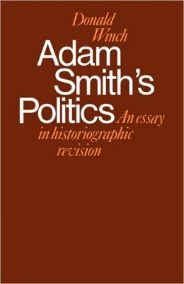 Adam Smith's Politics: An Essay in Historiographic Revision