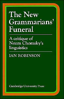 The New Grammarians' Funeral: A Critique of Noam Chomsky's Linguistics