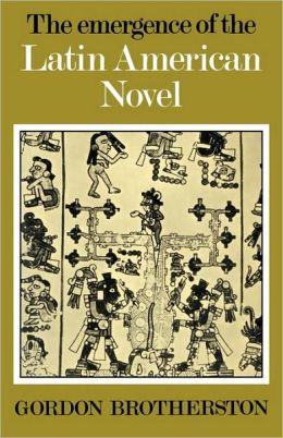 The Emergence of the Latin American Novel