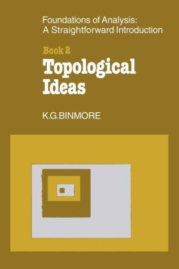 The Foundations of Topological Analysis: A Straightforward Introduction, Book 2: Topological Ideas