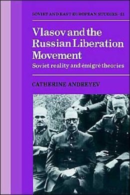 Vlasov and the Russian Liberation Movement: Soviet Reality and Emigré Theories