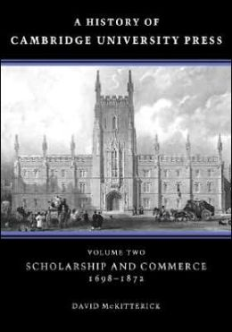 A History of Cambridge University Press, Volume 2: Scholarship and Commerce, 1698-1872