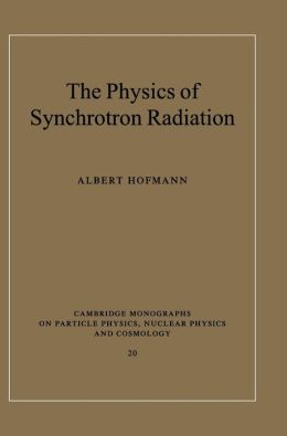The Physics of Synchrotron Radiation (Cambridge Monographs on Particle Physics, Nuclear Physics and Cosmology)