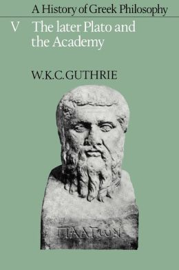 A History of Greek Philosophy, Volume 5: The Later Plato and the Academy