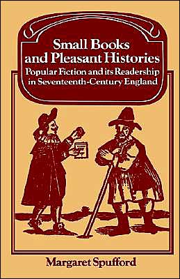 Small Books and Pleasant Histories: Popular Fiction and its Readership in Seventeenth-Century England
