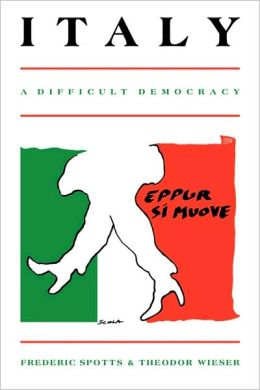 Italy: A Difficult Democracy: A Survey of Italian Politics
