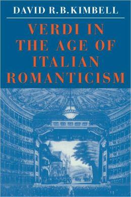 Verdi in the Age of Italian Romanticism