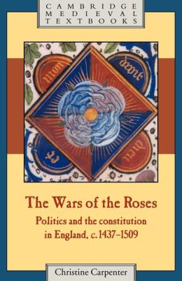 The Wars of the Roses: Politics and the Constitution in England, C. 1437-1509