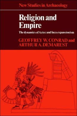 Religion and Empire: The Dynamics of Aztec and Inca Expansionism