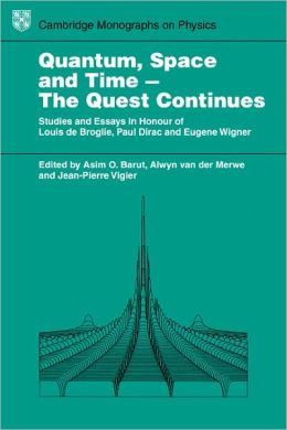 Quantum Space and Time - The Quest Continues: Studies and Essays in Honour of Louis de Broglie, Paul Dirac and Eugene Wigner