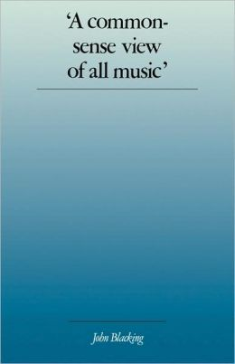 A Commonsense View of All Music: Reflections on Percy Grainger's Contribution to Ethnomusicology and Music Education