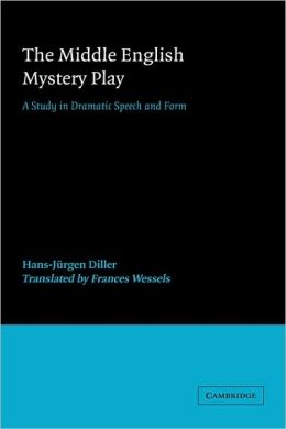 The Middle English Mystery Play: A Study in Dramatic Speech and Form