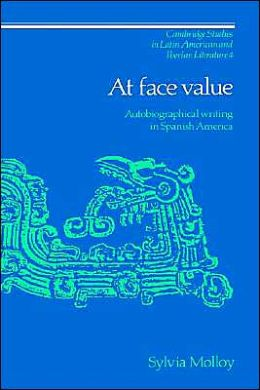 At Face Value: Autobiographical Writing in Spanish America