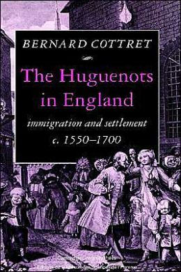 The Huguenots in England: Immigration and Settlement c.1550-1700