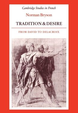 Tradition and Desire: From David to Delacroix