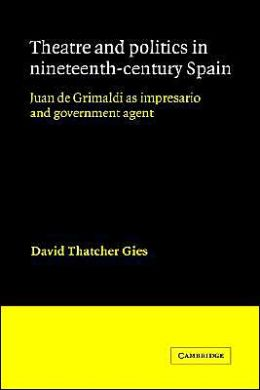 Theatre and Politics in Nineteenth-Century Spain: Juan De Grimaldi as Impresario and Government Agent