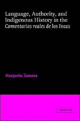 Language, Authority, and Indigenous History in the Comentarios reales de los Incas