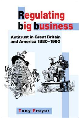 Regulating Big Business: Antitrust in Great Britain and America, 1880-1990